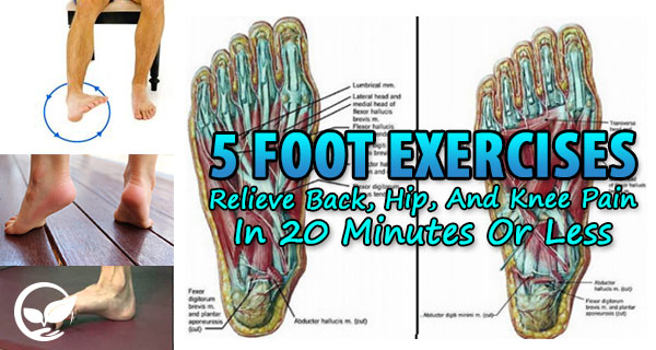 5 Foot Exercises to Relieve Back, Hip, and Knee pain in 20 Minutes or Less